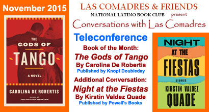 Join Las Comadres around the world for an interview with Carolina De Robertis, author of Gods of Tango published by Knopf Doubleday and Additional Conversation with Kirsten Valdez Quade, author of Night at the Fiestas: Stories published by Powell's Books.