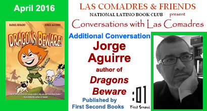 April 2016: Jorge Aguirre author of Dragons Beware! published by First Second Books