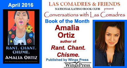 April 2016: Amalia Ortiz author of Rant. Chant. Chisme. published by Wings Press