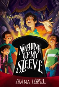 Nothing Up My Sleeve by Diana Lopez